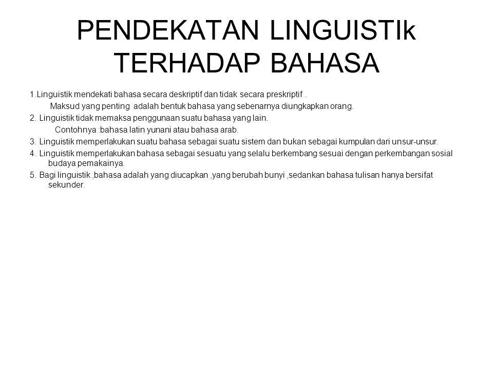 PENDEKATAN LINGUISTIk TERHADAP BAHASA 1.Linguistik mendekati bahasa secara deskriptif dan tidak secara preskriptif. Maksud yang penting adalah bentuk