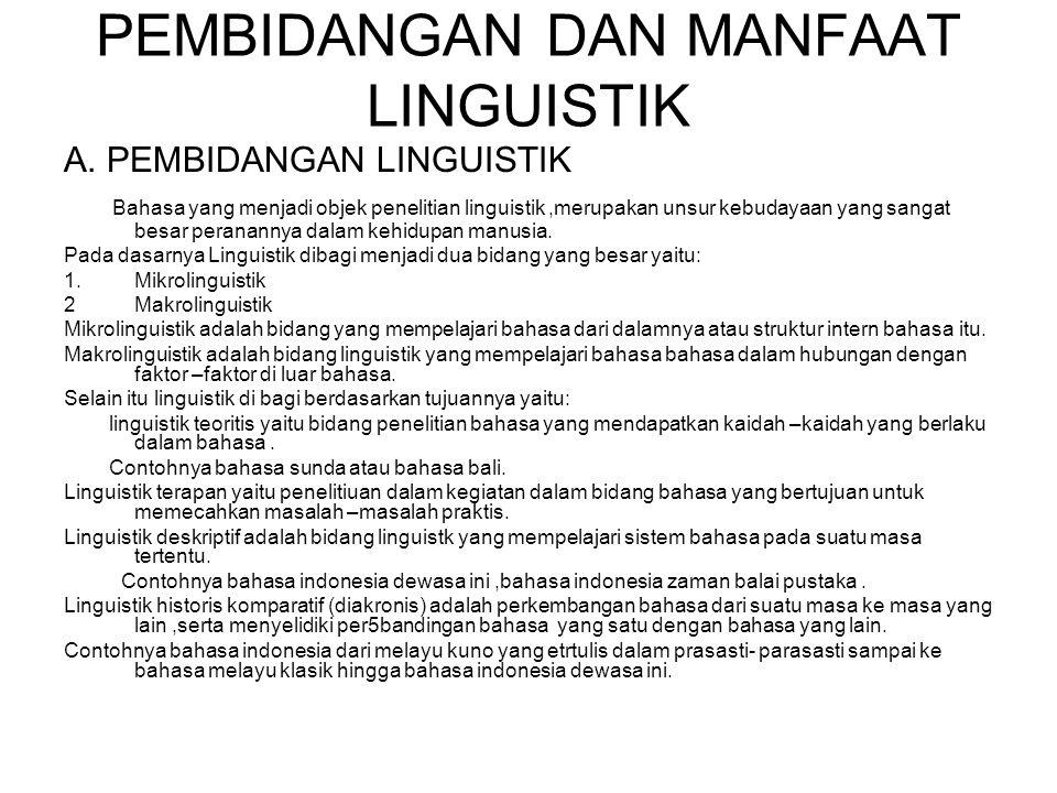 PEMBIDANGAN DAN MANFAAT LINGUISTIK A. PEMBIDANGAN LINGUISTIK Bahasa yang menjadi objek penelitian linguistik,merupakan unsur kebudayaan yang sangat be