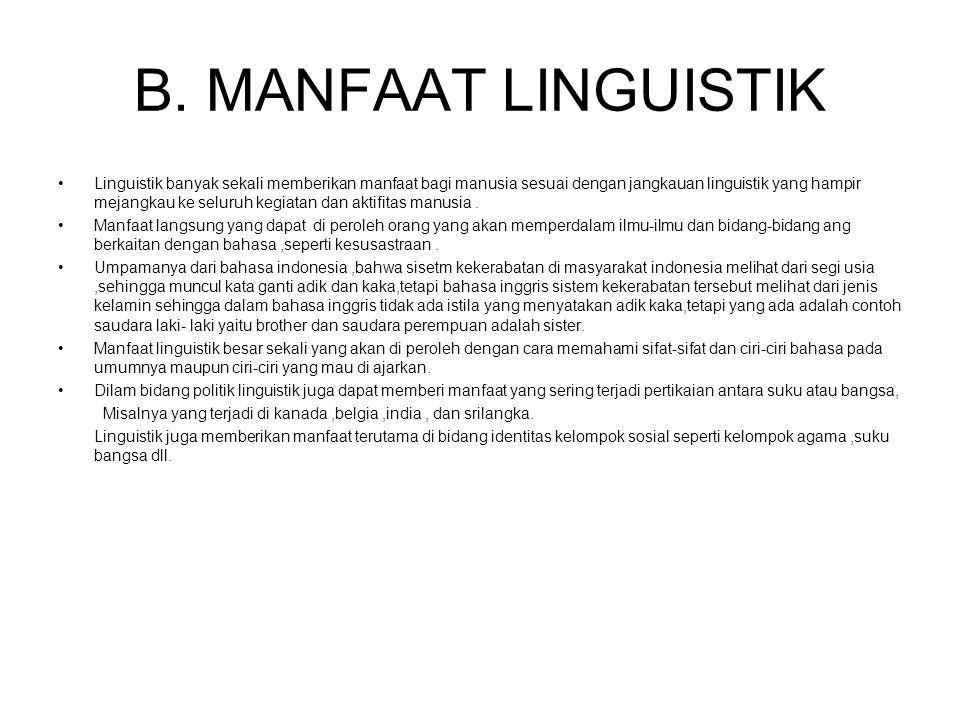 B. MANFAAT LINGUISTIK Linguistik banyak sekali memberikan manfaat bagi manusia sesuai dengan jangkauan linguistik yang hampir mejangkau ke seluruh keg
