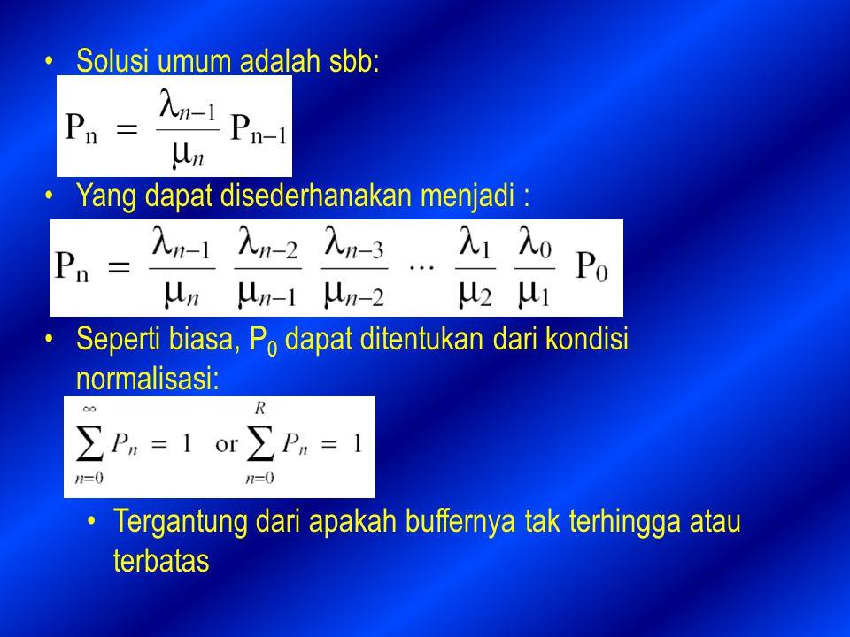 Solusi umum adalah sbb: Yang dapat disederhanakan menjadi : Seperti biasa, P 0 dapat ditentukan dari kondisi normalisasi: Tergantung dari apakah buffernya tak terhingga atau terbatas