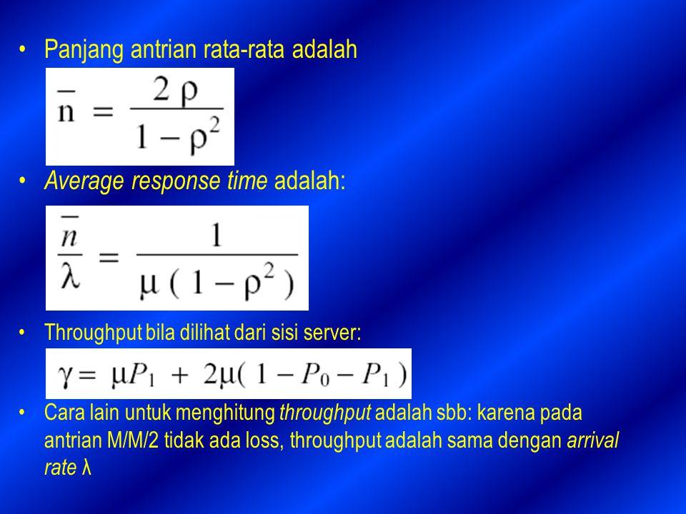 Panjang antrian rata-rata adalah Average response time adalah: Throughput bila dilihat dari sisi server: Cara lain untuk menghitung throughput adalah sbb: karena pada antrian M/M/2 tidak ada loss, throughput adalah sama dengan arrival rate λ