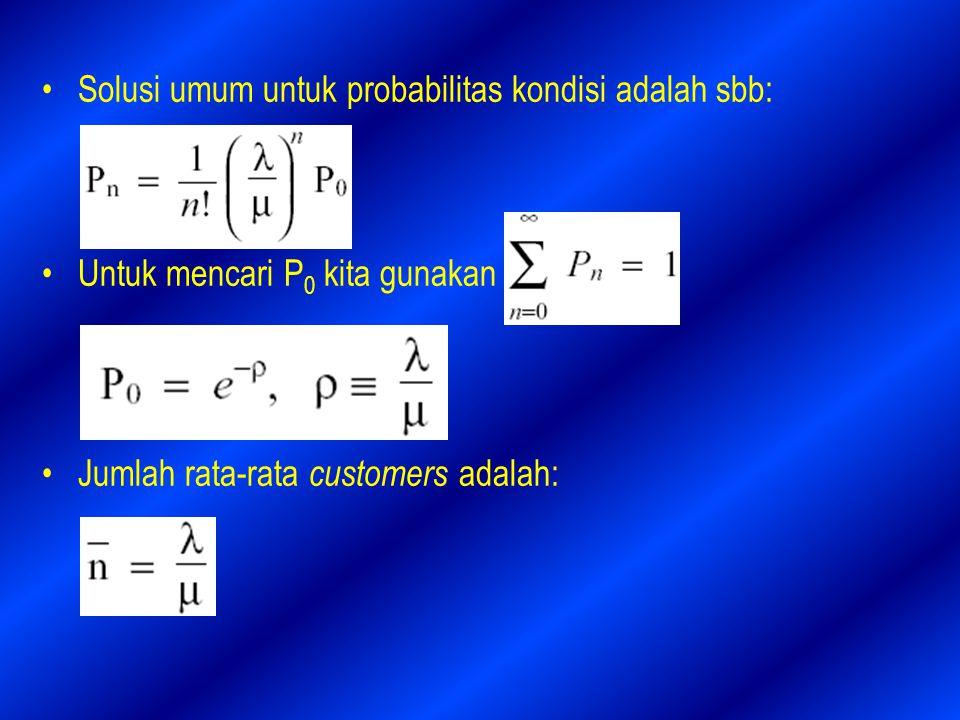 Solusi umum untuk probabilitas kondisi adalah sbb: Untuk mencari P 0 kita gunakan Jumlah rata-rata customers adalah: