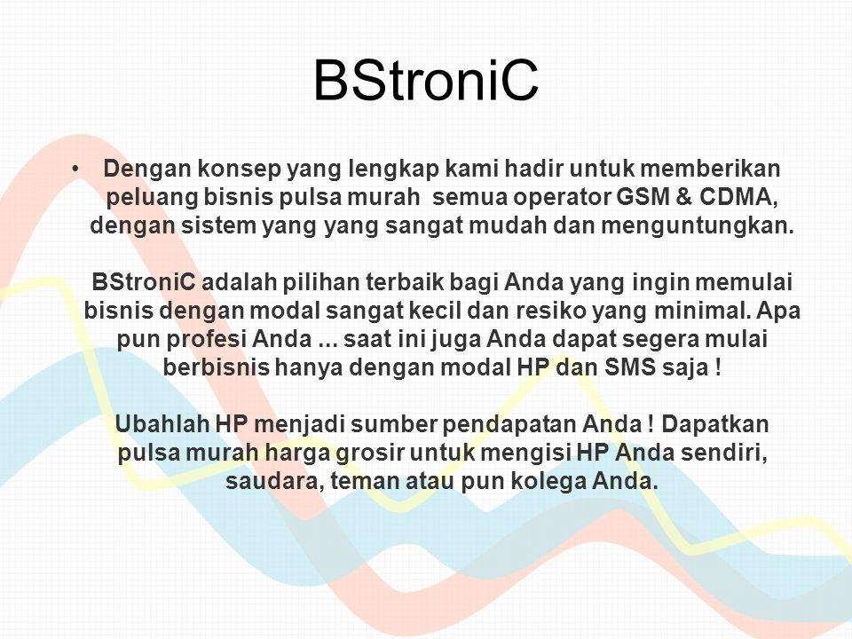 BStroniC Dengan konsep yang lengkap kami hadir untuk memberikan peluang bisnis pulsa murah semua operator GSM & CDMA, dengan sistem yang yang sangat mudah dan menguntungkan.