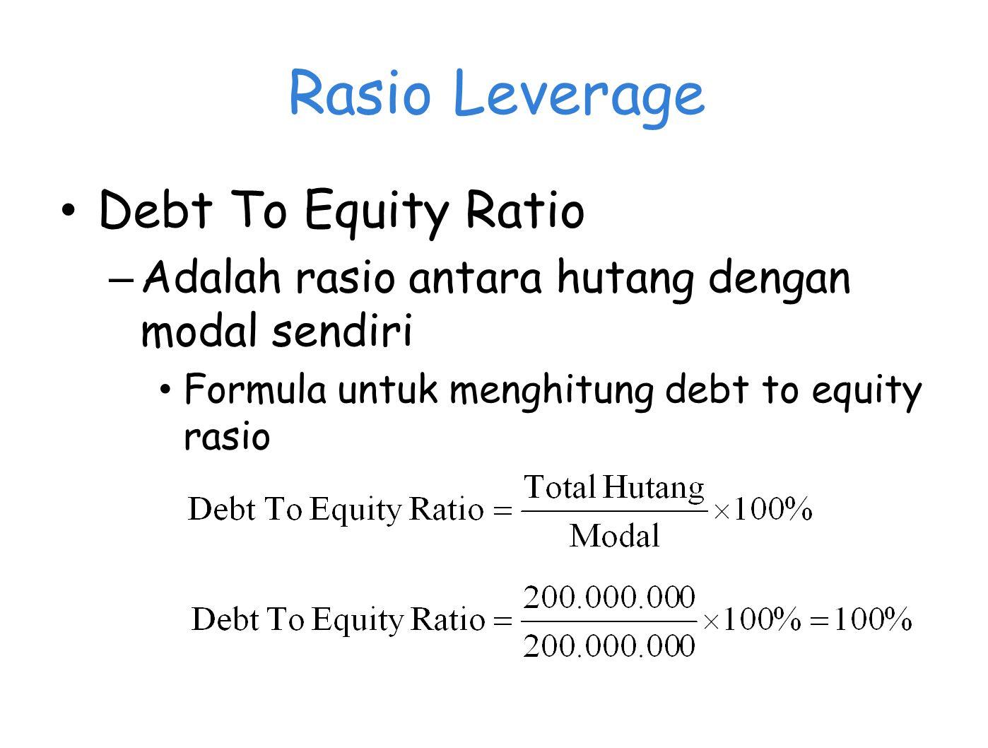 Rasio Leverage Debt To Equity Ratio – Adalah rasio antara hutang dengan modal sendiri Formula untuk menghitung debt to equity rasio