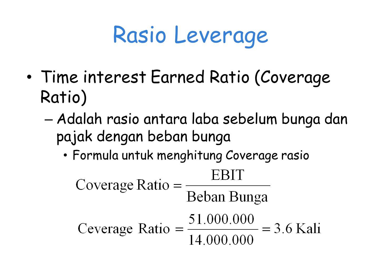 Rasio Leverage Time interest Earned Ratio (Coverage Ratio) – Adalah rasio antara laba sebelum bunga dan pajak dengan beban bunga Formula untuk menghitung Coverage rasio
