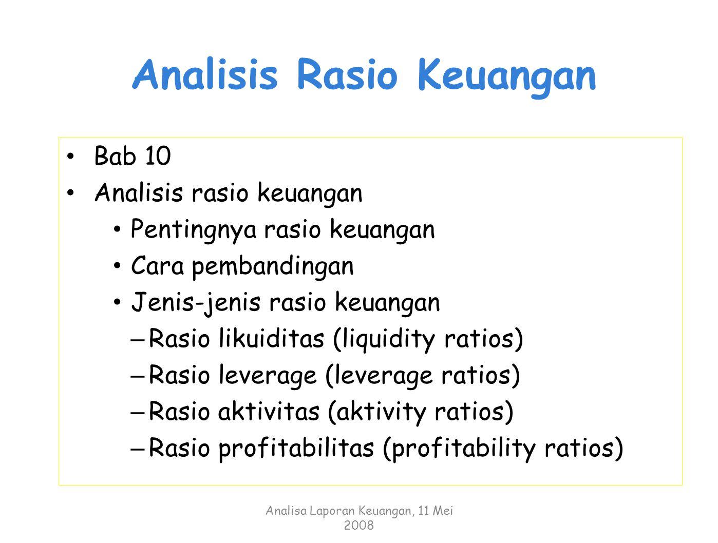 Analisis Rasio Keuangan Bab 10 Analisis rasio keuangan Pentingnya rasio keuangan Cara pembandingan Jenis-jenis rasio keuangan – Rasio likuiditas (liqu