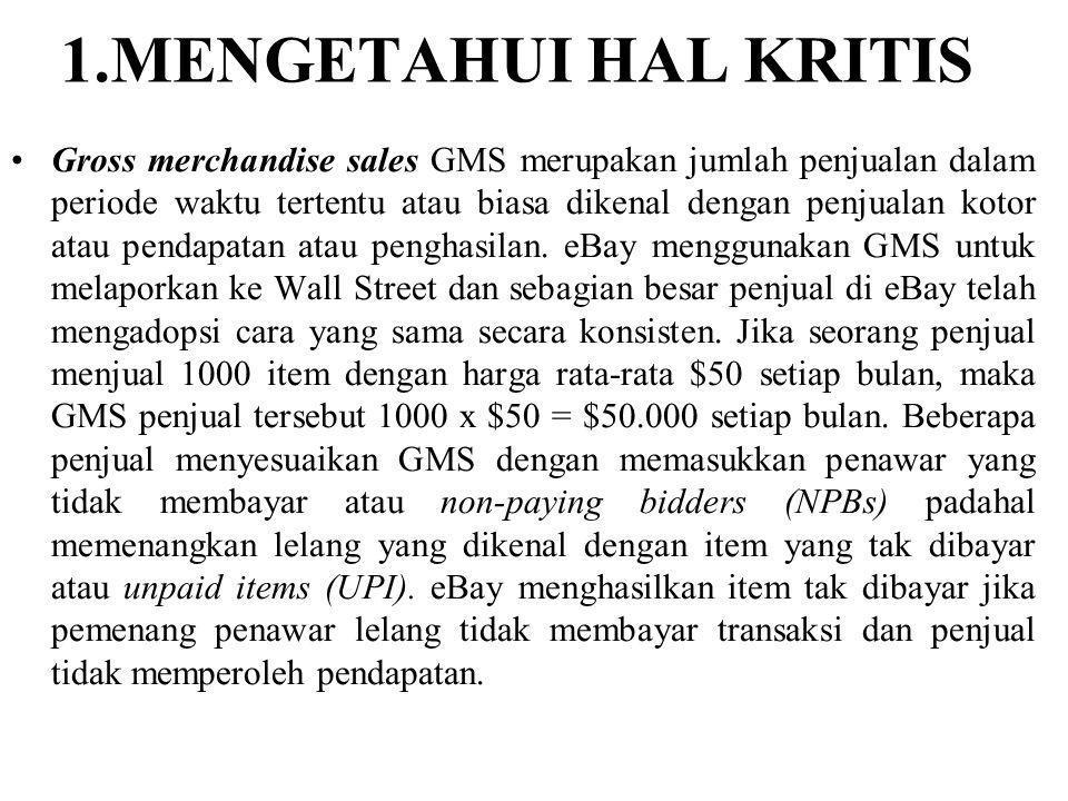1.MENGETAHUI HAL KRITIS Gross merchandise sales GMS merupakan jumlah penjualan dalam periode waktu tertentu atau biasa dikenal dengan penjualan kotor atau pendapatan atau penghasilan.
