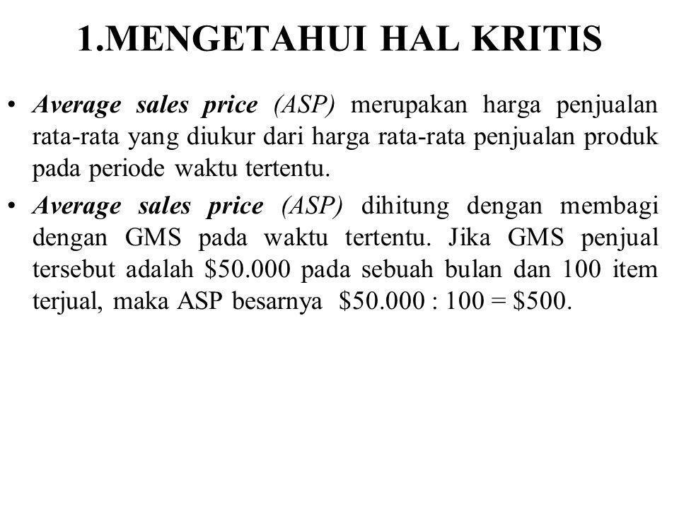 1.MENGETAHUI HAL KRITIS Average sales price (ASP) merupakan harga penjualan rata-rata yang diukur dari harga rata-rata penjualan produk pada periode waktu tertentu.