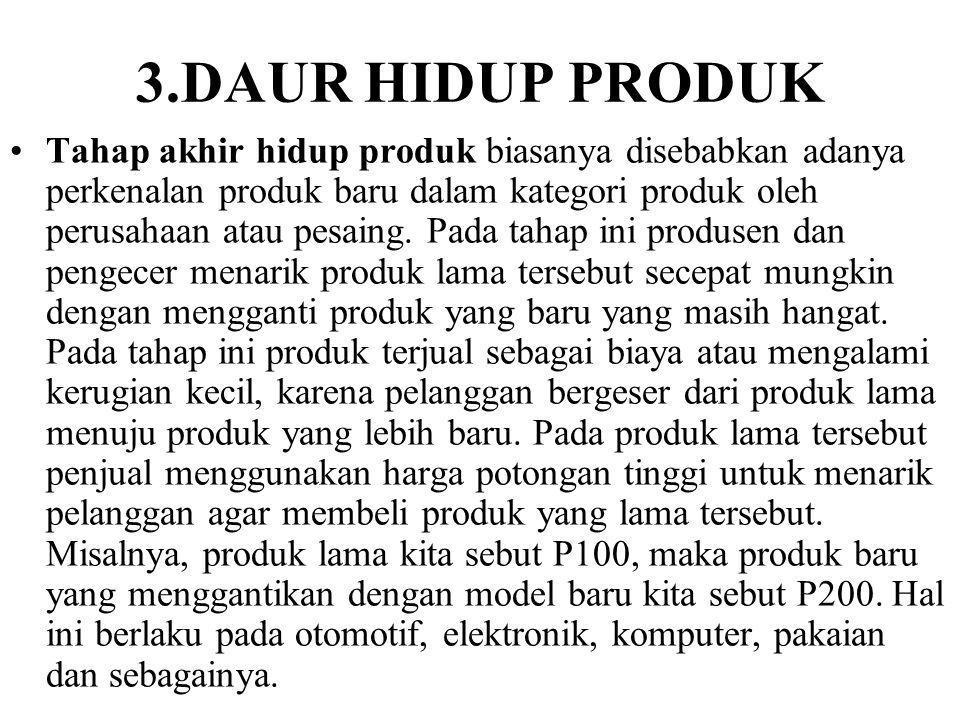 3.DAUR HIDUP PRODUK Tahap likuidasi adalah tahap produk kelebihan stok, menghasilkan sisa dan melakukan pembaharuan produk.