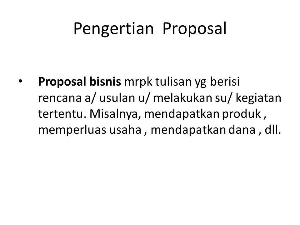 Pengertian Proposal Proposal bisnis mrpk tulisan yg berisi rencana a/ usulan u/ melakukan su/ kegiatan tertentu. Misalnya, mendapatkan produk, memperl