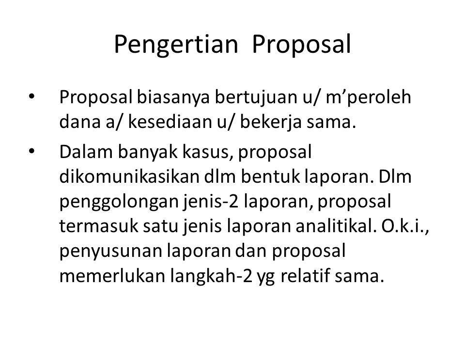 Pengertian Proposal Proposal biasanya bertujuan u/ m'peroleh dana a/ kesediaan u/ bekerja sama. Dalam banyak kasus, proposal dikomunikasikan dlm bentu