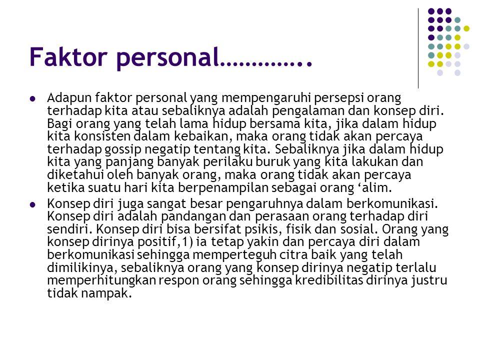 Faktor personal………….. Adapun faktor personal yang mempengaruhi persepsi orang terhadap kita atau sebaliknya adalah pengalaman dan konsep diri. Bagi or