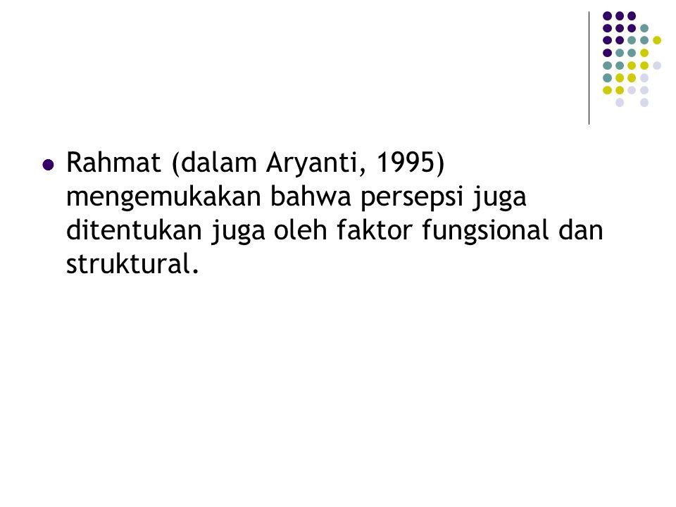 Rahmat (dalam Aryanti, 1995) mengemukakan bahwa persepsi juga ditentukan juga oleh faktor fungsional dan struktural.