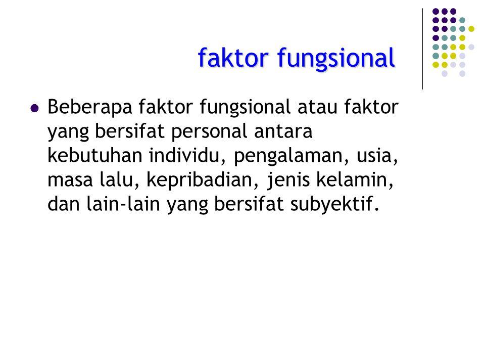 faktor fungsional Beberapa faktor fungsional atau faktor yang bersifat personal antara kebutuhan individu, pengalaman, usia, masa lalu, kepribadian, j