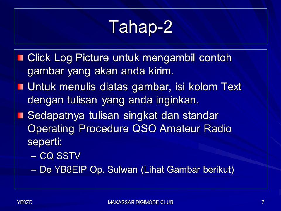 YB8ZD MAKASSAR DIGIMODE CLUB 7 Tahap-2 Click Log Picture untuk mengambil contoh gambar yang akan anda kirim.