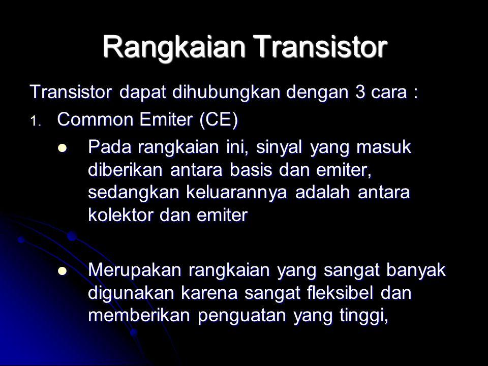 Rangkaian Transistor Transistor dapat dihubungkan dengan 3 cara : 1. Common Emiter (CE) Pada rangkaian ini, sinyal yang masuk diberikan antara basis d