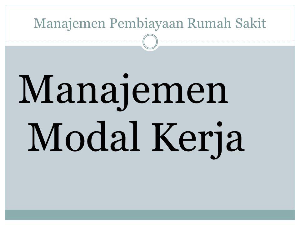 Manajemen Pembiayaan Rumah Sakit Manajemen Modal Kerja