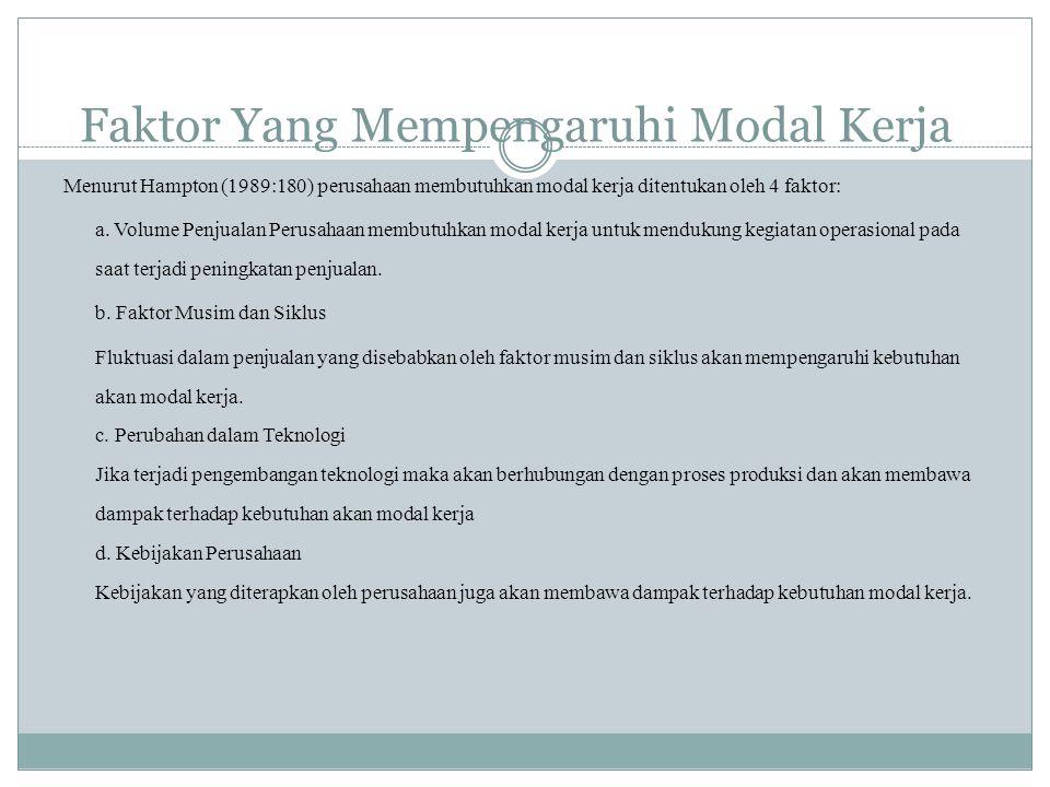 Faktor Yang Mempengaruhi Modal Kerja Menurut Hampton (1989:180) perusahaan membutuhkan modal kerja ditentukan oleh 4 faktor: a. Volume Penjualan Perus