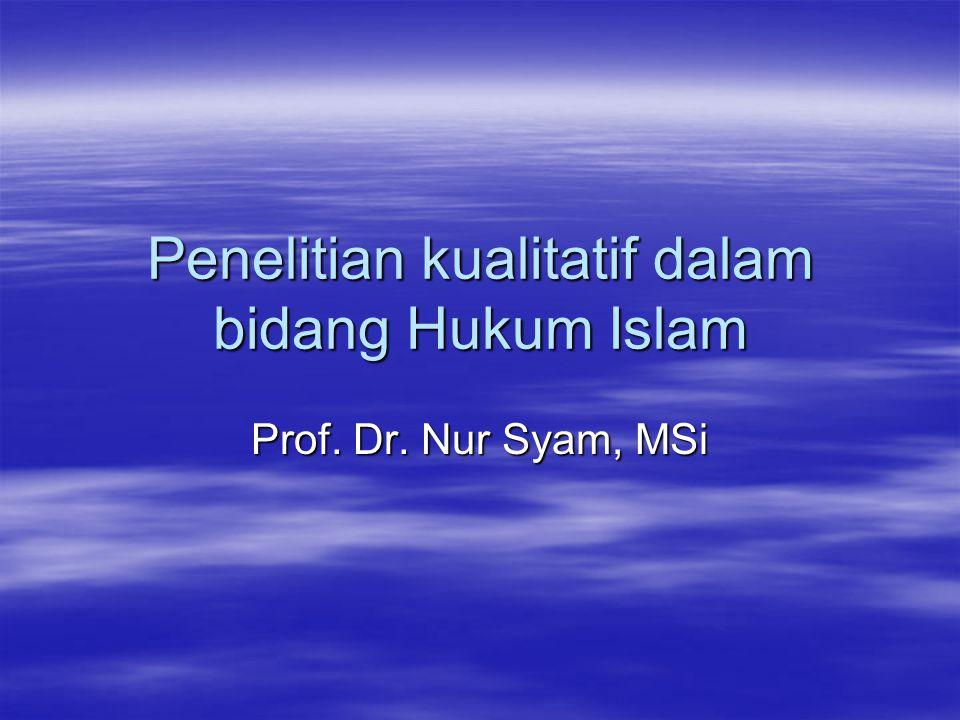 Penelitian kualitatif dalam bidang Hukum Islam Prof. Dr. Nur Syam, MSi