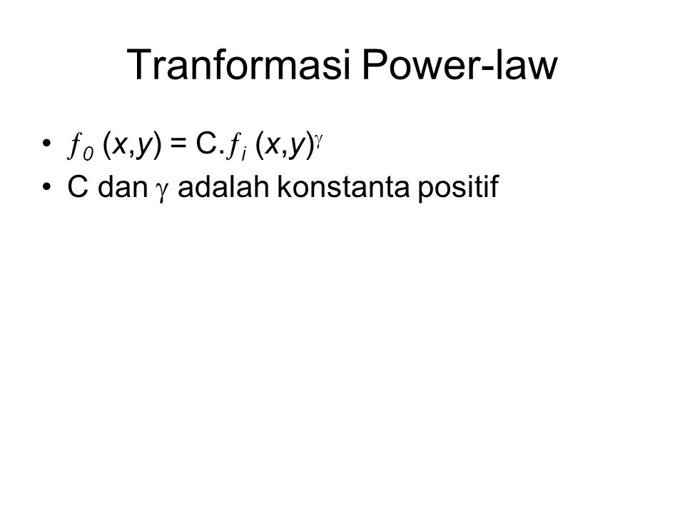 Tranformasi Power-law  0 (x,y) = C.  i (x,y)  C dan  adalah konstanta positif