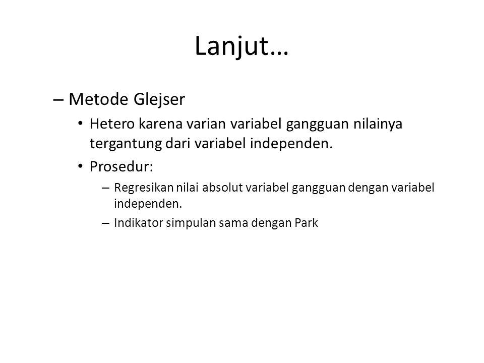 Lanjut… – Metode Park Hetero muncul karena residual tergantung dari variabel independen. Prosedur: – Estimasi regresi awal, lalu perolah residualnya.