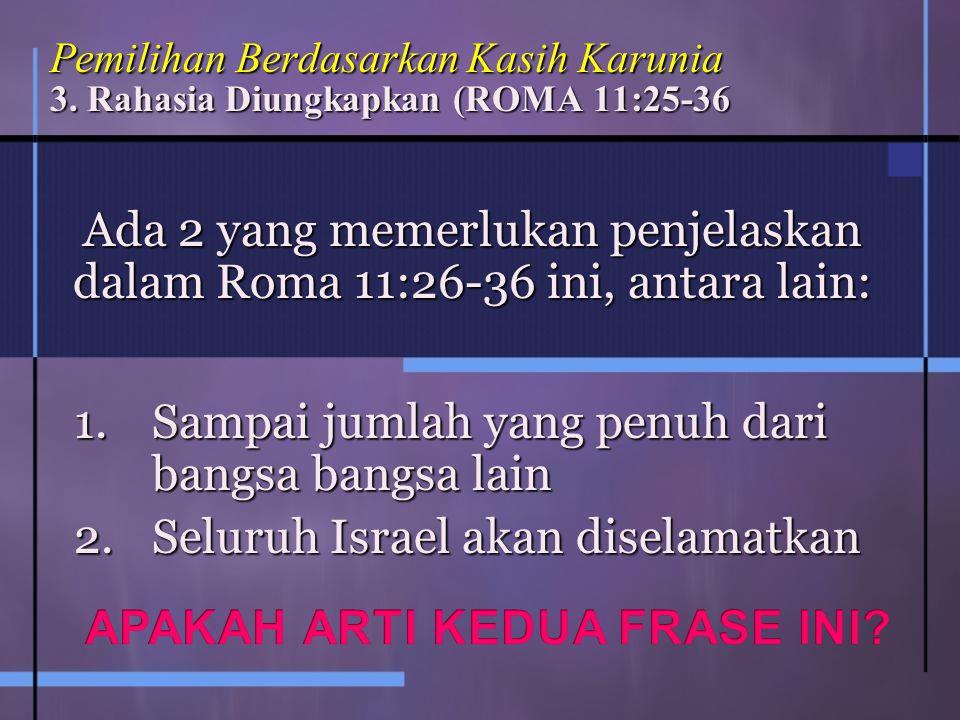 Ada 2 yang memerlukan penjelaskan dalam Roma 11:26-36 ini, antara lain: Pemilihan Berdasarkan Kasih Karunia 3.