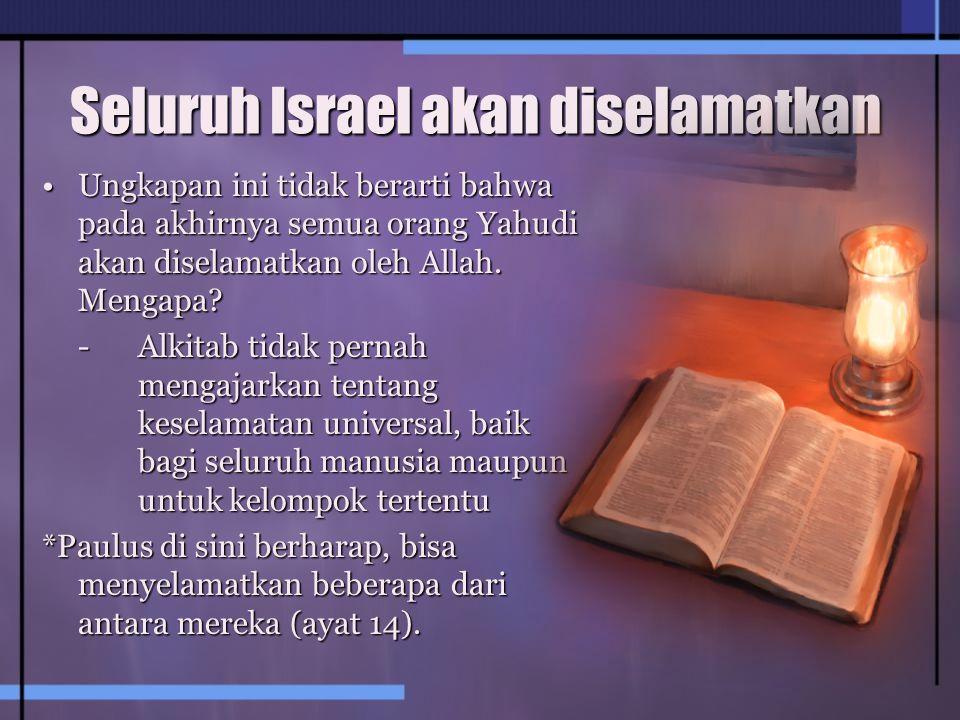 Seluruh Israel akan diselamatkan Ungkapan ini tidak berarti bahwa pada akhirnya semua orang Yahudi akan diselamatkan oleh Allah.