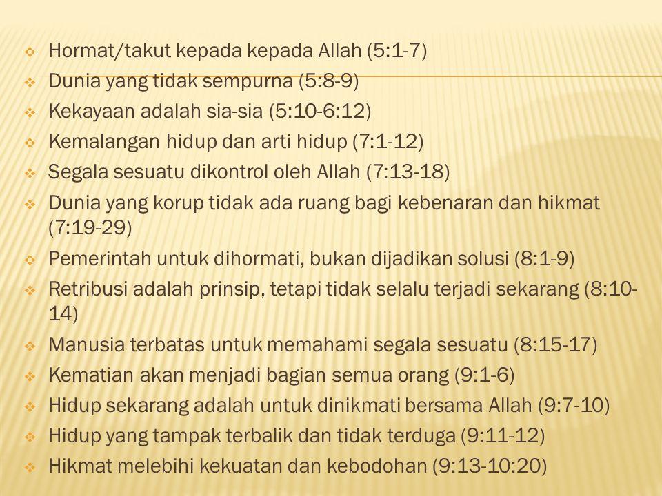  Hormat/takut kepada kepada Allah (5:1-7)  Dunia yang tidak sempurna (5:8-9)  Kekayaan adalah sia-sia (5:10-6:12)  Kemalangan hidup dan arti hidup