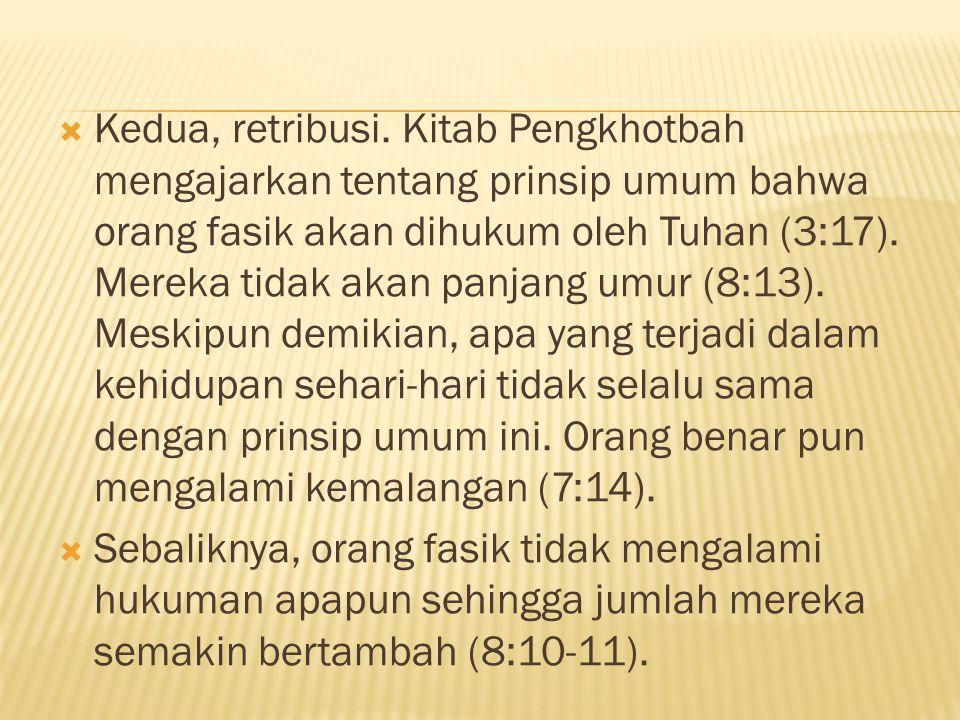  Kedua, retribusi. Kitab Pengkhotbah mengajarkan tentang prinsip umum bahwa orang fasik akan dihukum oleh Tuhan (3:17). Mereka tidak akan panjang umu