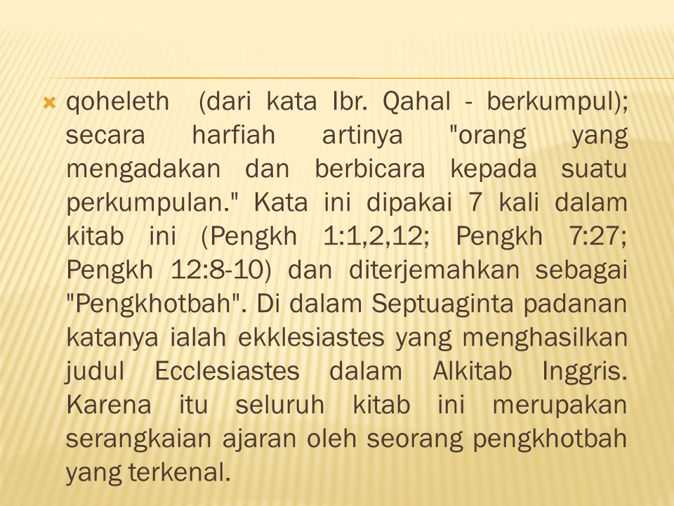  qoheleth (dari kata Ibr. Qahal - berkumpul); secara harfiah artinya
