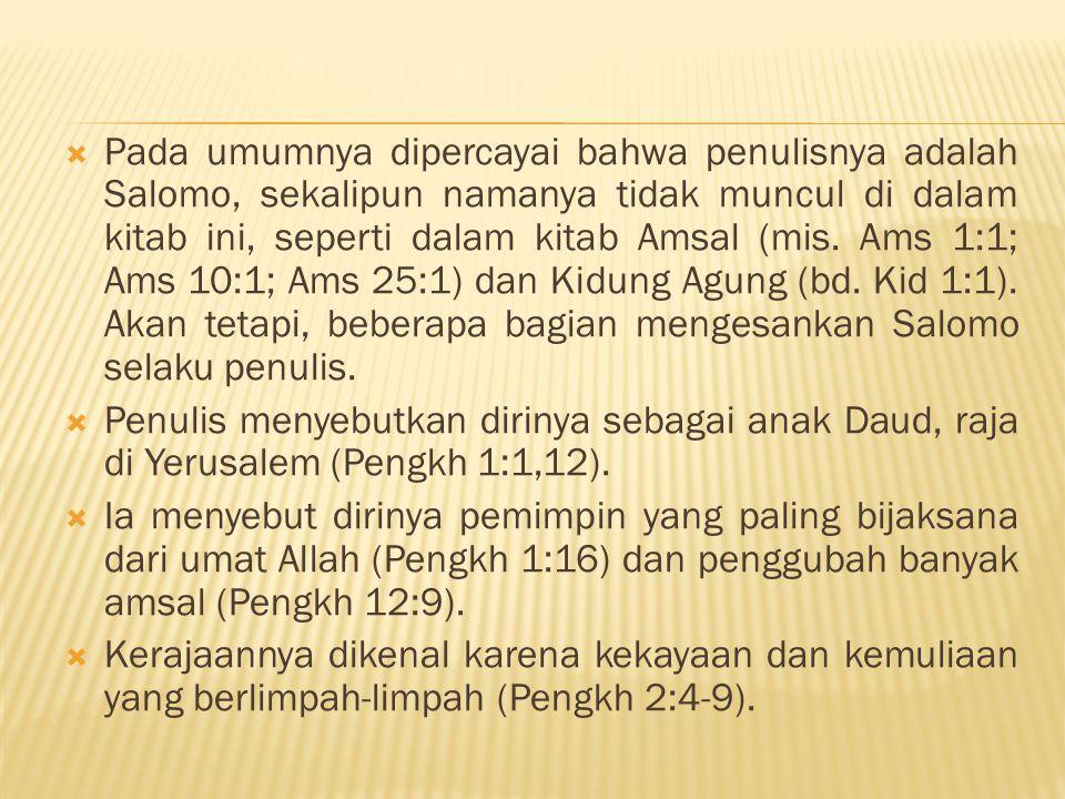 Pada umumnya dipercayai bahwa penulisnya adalah Salomo, sekalipun namanya tidak muncul di dalam kitab ini, seperti dalam kitab Amsal (mis. Ams 1:1;