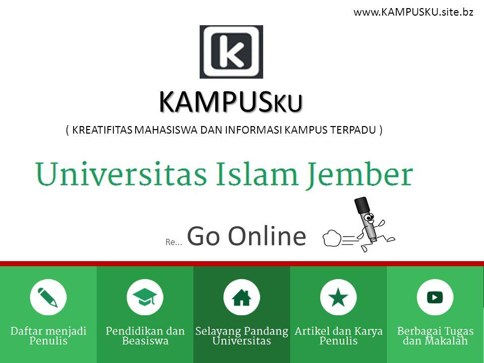 ( KREATIFITAS MAHASISWA DAN INFORMASI KAMPUS TERPADU ) KAMPUS KU Re... Go Online..... www.KAMPUSKU.site.bz