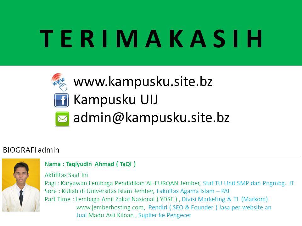 T E R I M A K A S I H www.kampusku.site.bz Kampusku UIJ admin@kampusku.site.bz BIOGRAFI admin Nama : Taqiyudin Ahmad ( TaQi ) Aktifitas Saat Ini Pagi