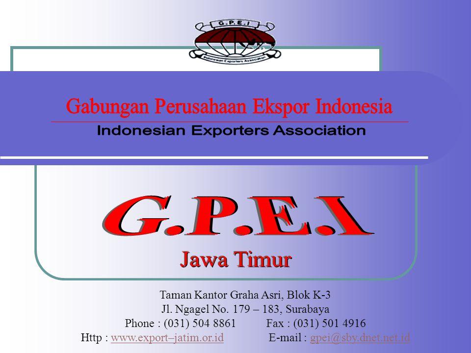 Taman Kantor Graha Asri, Blok K-3 Jl. Ngagel No. 179 – 183, Surabaya Phone : (031) 504 8861Fax : (031) 501 4916 Http : www.export–jatim.or.id E-mail :
