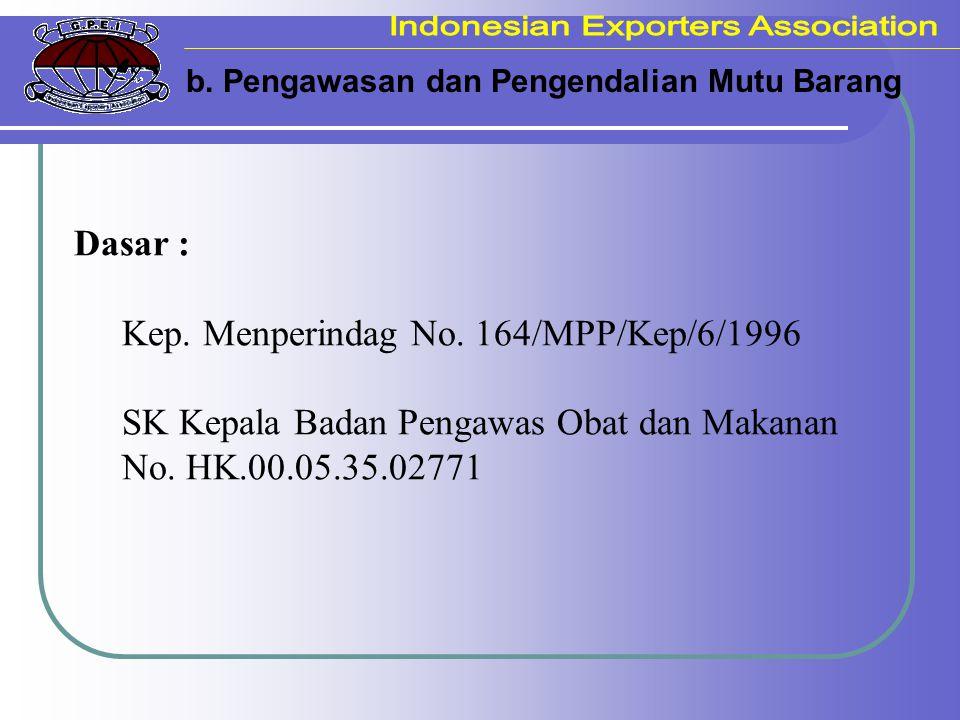 b. Pengawasan dan Pengendalian Mutu Barang Dasar : Kep. Menperindag No. 164/MPP/Kep/6/1996 SK Kepala Badan Pengawas Obat dan Makanan No. HK.00.05.35.0