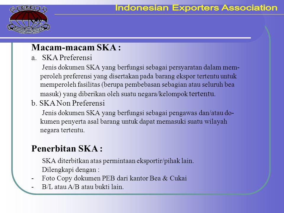 Macam-macam SKA : a.SKA Preferensi Jenis dokumen SKA yang berfungsi sebagai persyaratan dalam mem- peroleh preferensi yang disertakan pada barang eksp