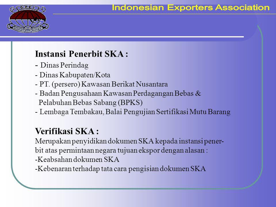 Instansi Penerbit SKA : - Dinas Perindag - Dinas Kabupaten/Kota - PT. (persero) Kawasan Berikat Nusantara - Badan Pengusahaan Kawasan Perdagangan Beba