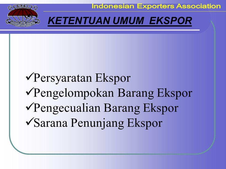 KETENTUAN UMUM EKSPOR Persyaratan Ekspor Pengelompokan Barang Ekspor Pengecualian Barang Ekspor Sarana Penunjang Ekspor