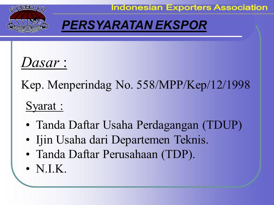 PERSYARATAN EKSPOR Syarat : Tanda Daftar Usaha Perdagangan (TDUP) Ijin Usaha dari Departemen Teknis. Tanda Daftar Perusahaan (TDP). N.I.K. Dasar : Kep