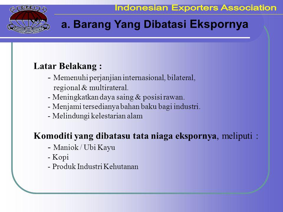 a. Barang Yang Dibatasi Ekspornya Latar Belakang : - Memenuhi perjanjian internasional, bilateral, regional & multirateral. - Meningkatkan daya saing