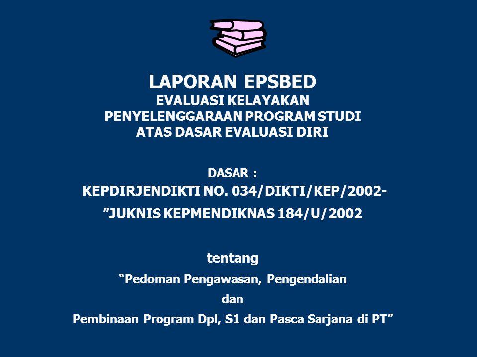 """LAPORAN EPSBED EVALUASI KELAYAKAN PENYELENGGARAAN PROGRAM STUDI ATAS DASAR EVALUASI DIRI DASAR : KEPDIRJENDIKTI NO. 034/DIKTI/KEP/2002- """"JUKNIS KEPMEN"""