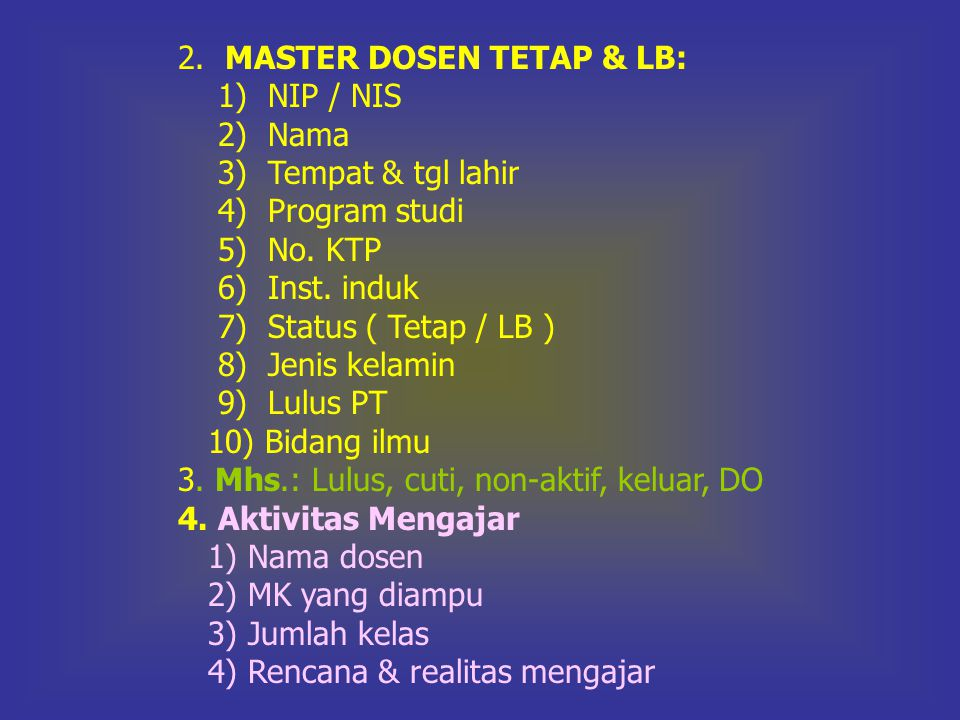 2.MASTER DOSEN TETAP & LB: 1) NIP / NIS 2) Nama 3) Tempat & tgl lahir 4) Program studi 5) No.