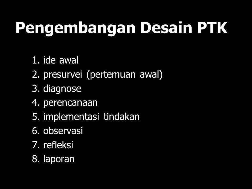 DESAIN PTK Mc Keenan (1) analisis situasi (reconnaisance) atau kenal medan; (2) perumusan dan klarifikasi permasalahan; (3) hipotesis tindakan; (4) pe