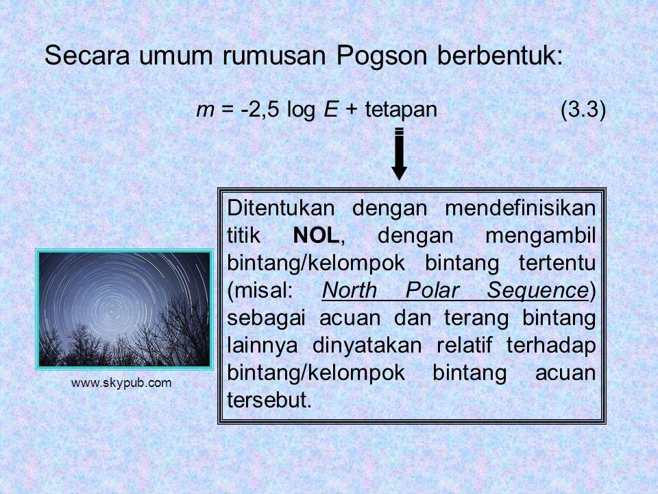 Secara umum rumusan Pogson berbentuk: m = -2,5 log E + tetapan (3.3) Ditentukan dengan mendefinisikan titik NOL, dengan mengambil bintang/kelompok bintang tertentu (misal: North Polar Sequence) sebagai acuan dan terang bintang lainnya dinyatakan relatif terhadap bintang/kelompok bintang acuan tersebut.