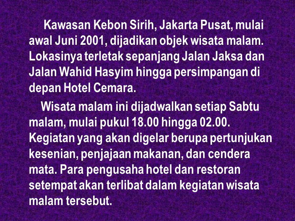 Kawasan Kebon Sirih, Jakarta Pusat, mulai awal Juni 2001, dijadikan objek wisata malam.