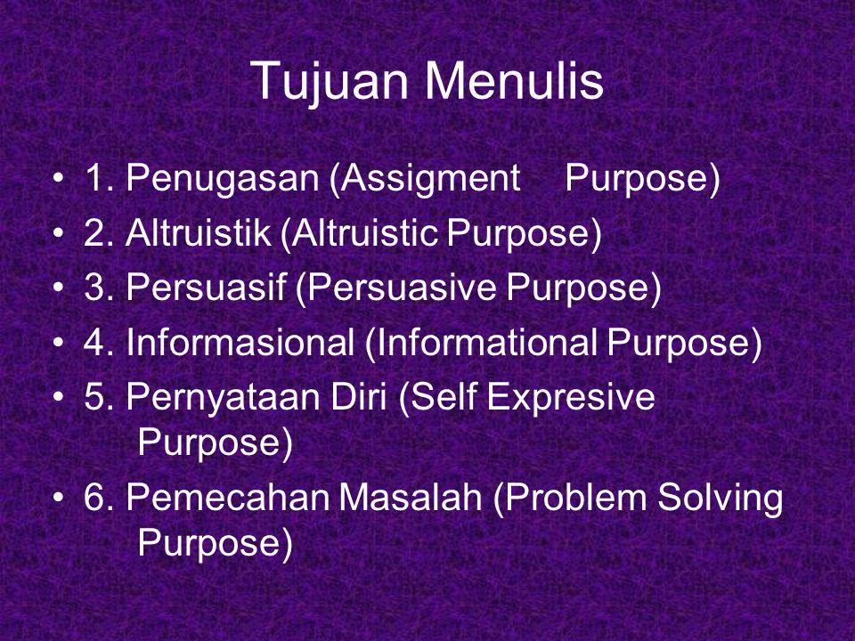 Tujuan Menulis 1.Penugasan (Assigment Purpose) 2.