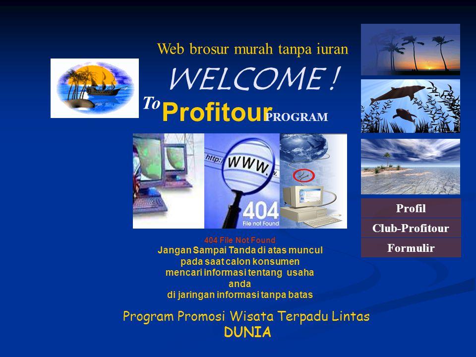 Program Promosi Wisata Terpadu Lintas DUNIA WELCOME ! Profitour To PROGRAM www.profitour.cjb.net Profil Club-Profitour Formulir 404 File Not Found Jan