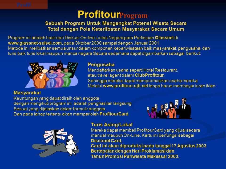 Sebuah Program Untuk Mengangkat Potensi Wisata Secara Total dengan Pola Keterlibatan Masyarakat Secara Umum Profitour Program Program ini adalah hasil dari Diskusi On-line Lintas Negara para Partisipan Glassnet di www.glassnet-sulsel.com, pada Oktober 2000 sampai dengan Januari 2001.