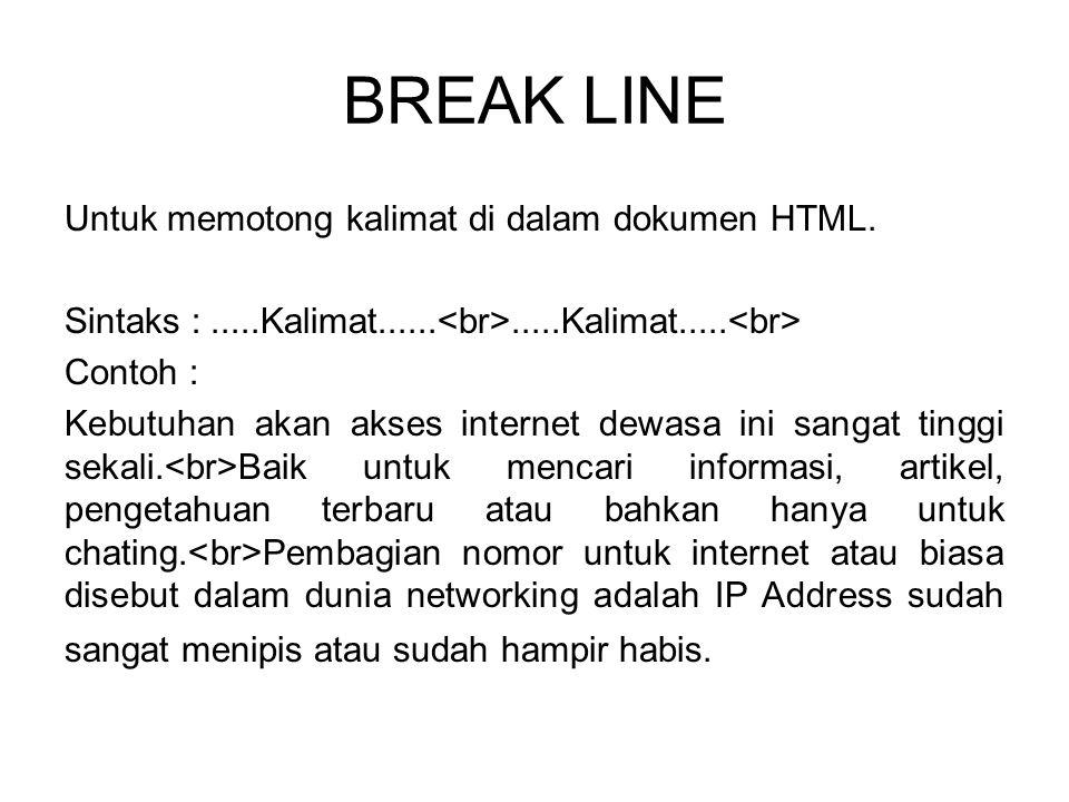 BREAK LINE Untuk memotong kalimat di dalam dokumen HTML. Sintaks :.....Kalimat...........Kalimat..... Contoh : Kebutuhan akan akses internet dewasa in