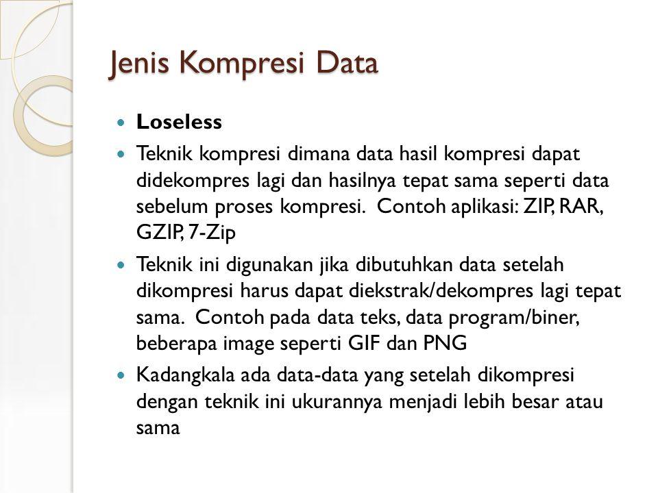 Jenis Kompresi Data Loseless Teknik kompresi dimana data hasil kompresi dapat didekompres lagi dan hasilnya tepat sama seperti data sebelum proses kompresi.